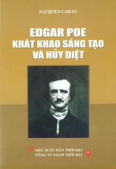 Edgar Poe Khát Khao Sáng Tạo Và Hủy Diệt