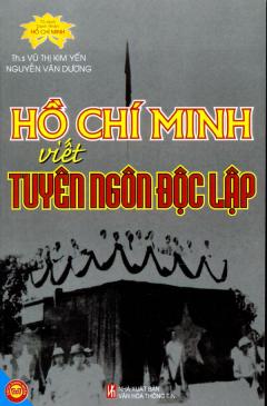 Hồ Chí Minh Viết Tuyên Ngôn Độc Lập - Tủ Sách Danh Nhân Hồ Chí Minh