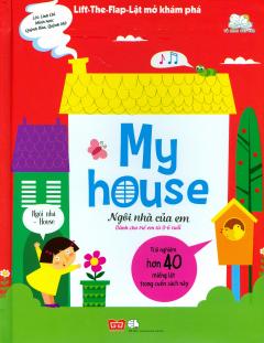 My House - Ngôi Nhà Của Em (Lift-The-Flap-Lật Mở Khám Phá)