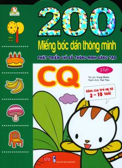 200 Miếng Bóc Dán Thông Minh - Phát Triển Chỉ Số Thông Minh Sáng Tạo CQ (2-10 Tuổi) - Tập 1 (Tái Bản 2018)