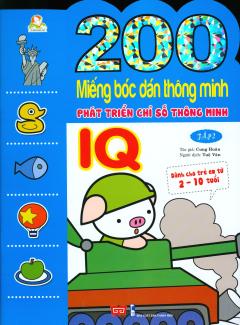 200 Miếng Bóc Dán Thông Minh - Phát Triển Chỉ Số Thông Minh IQ (2-10 Tuổi) - Tập 2 (Tái Bản 2018)