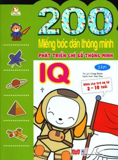 200 Miếng Bóc Dán Thông Minh - Phát Triển Chỉ Số Thông Minh IQ (2-10 Tuổi) - Tập 1 (Tái Bản 2018)