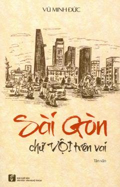 Sài Gòn Chữ Vội Trên Vai (Tái Bản 2018)