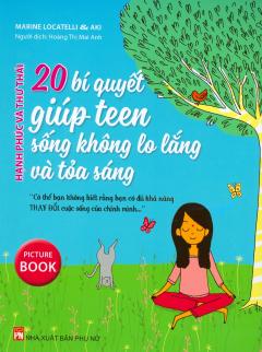 20 Bí Quyết Giúp Teen Sống Không Lo Lắng Và Tỏa Sáng (Tặng Kèm Sổ Tay Shamata - Số Lượng Có Hạn)