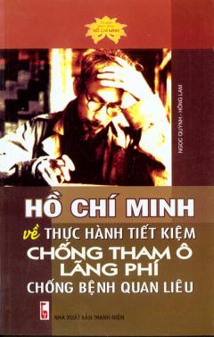 Hồ Chí Minh Về Thực Hành Tiết Kiệm Chống Tham Ô Lãng Phí Chống Bệnh Quan Liêu