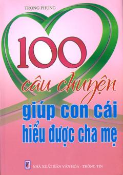 100 Câu Chuyện Giúp Con Cái Hiểu Được Cha Mẹ