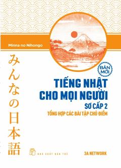 Tiếng Nhật Cho Mọi Người: Bản Mới - Sơ Cấp 2 - Tổng Hợp Các Bài Tập Chủ Điểm