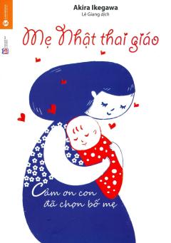Mẹ Nhật Thai Giáo - Cảm Ơn Con Đã Chọn Bố Mẹ (Tái Bản 2018)