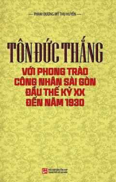 Tôn Đức Thắng Với Phong Trào Công Nhân Sài Gòn Đầu Thế Kỷ XX Đến Năm 1930