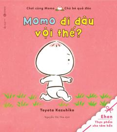 Ehon - Chơi Cùng Momo - Chú Bé Quả Đào (Momo Đi Đâu Vội Thế?) - Tái Bản 2018