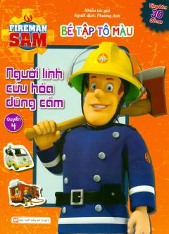 Fireman Sam - Bé Tập Tô Màu - Người Lính Cứu Hỏa Dũng Cảm (Quyển 4)