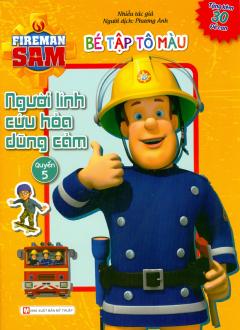 Fireman Sam - Bé Tập Tô Màu - Người Lính Cứu Hỏa Dũng Cảm (Quyển 5)