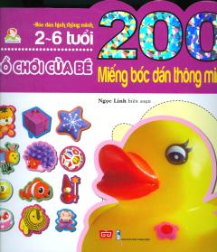 200 Miếng Bóc Dán Thông Minh - Đồ Chơi Của Bé (2-6 Tuổi) - Tái Bản 2018