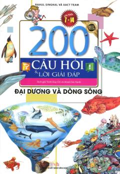 200 Câu Hỏi Và Lời Giải Đáp - Đại Dương Và Dòng Sông (Tái Bản 2018)