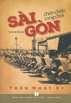 Sài Gòn Chốn Chốn Rong Chơi (Tái Bản 2018)