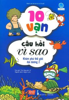 10 Vạn Câu Hỏi Vì Sao - Khám Phá Thế Giới Đại Dương (Tập 2)