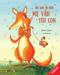 Picture Book Song Ngữ - Dù Sao Đi Nữa Mẹ Vẫn Yêu Con