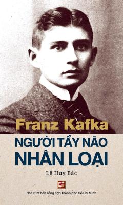 Franz Kafka - Người Tẩy Não Nhân Loại