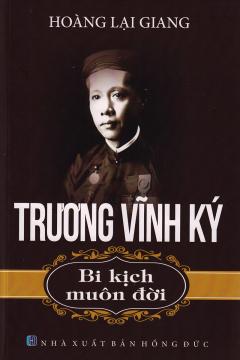 Trương Vĩnh Ký - Bi Kịch Muôn Đời (Tái Bản 2017)
