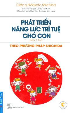Phát Triển Năng Lực Trí Tuệ Cho Con Theo Phương Pháp Shichida (Dưới 7 Tuổi)