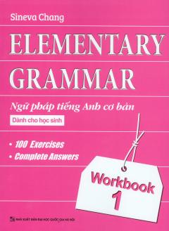 Elementary Grammar - Ngữ Pháp Tiếng Anh Cơ Bản Dành Cho Học Sinh - Workbook 1