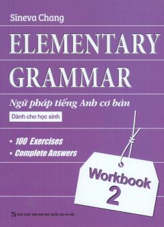 Elementary Grammar - Ngữ Pháp Tiếng Anh Cơ Bản Dành Cho Học Sinh - Workbook 2