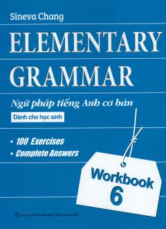 Elementary Grammar - Ngữ Pháp Tiếng Anh Cơ Bản Dành Cho Học Sinh - Workbook 6