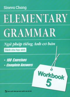 Elementary Grammar - Ngữ Pháp Tiếng Anh Cơ Bản Dành Cho Học Sinh - Workbook 5