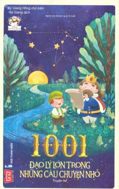 1001 Đạo Lý Lớn Trong Những Câu Chuyện Nhỏ (Tái Bản 2018)