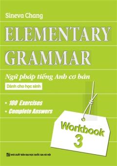Elementary Grammar - Ngữ Pháp Tiếng Anh Cơ Bản Dành Cho Học Sinh - Workbook 3