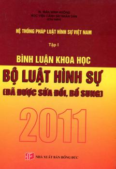 Hệ Thống Pháp Luật Hình Sự Việt Nam - Tập 1: Bình Luận Khoa Học, Bộ Luật Hình Sự Đã Được Sửa Đổi, Bổ Sung Năm 2011