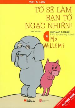 Picture Book Song Ngữ - Voi & Lợn - Tập 6: Tớ Sẽ Làm Bạn Tớ Ngạc Nhiên!