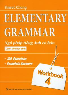 Elementary Grammar - Ngữ Pháp Tiếng Anh Cơ Bản Dành Cho Học Sinh - Workbook 4