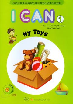 Bộ Sách Hướng Dẫn Học Tiếng Anh Cho Trẻ - I Can 1: My Toys