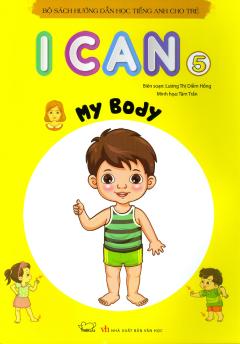 Bộ Sách Hướng Dẫn Học Tiếng Anh Cho Trẻ - I Can 5: My Body