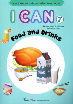 Bộ Sách Hướng Dẫn Học Tiếng Anh Cho Trẻ - I Can 7: Food And Drinks