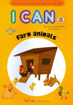 Bộ Sách Hướng Dẫn Học Tiếng Anh Cho Trẻ - I Can 8: Farm Animals