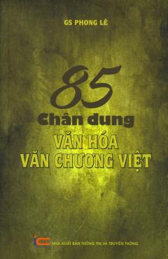 85 Chân Dung Văn Hóa - Văn Chương Việt