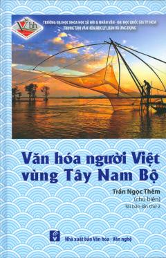 Văn Hóa Người Việt Vùng Tây Nam Bộ (Tái Bản 2018)