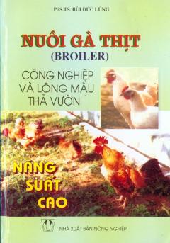 Nuôi Gà Thịt Công Nghiệp Và Lông Màu Thả Vườn Năng Suất Cao
