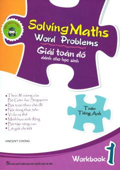 Solving Maths Word Problems - Giải Toán Đố Dành Cho Học Sinh - Workbook 1