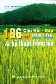 186 Câu Hỏi - Đáp Về Cây Lúa Và Kỹ Thuật Trồng Lúa