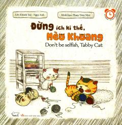 Đừng Ích Kỉ Thế, Mèo Khoang (Kĩ Năng Song Ngữ)