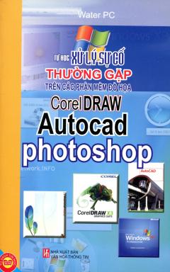 Tự Học Xử Lý Sự Cố Thường Gặp Trên Các Phần Mềm Đồ Họa - Corel Draw - Autocad - Photoshop