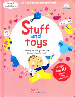 Stuff And Toys - Những Đồ Vật Quanh Em (Lift-The-Flap-Lật Mở Khám Phá)