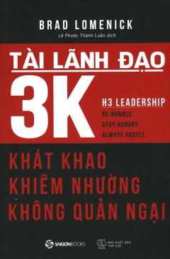 Tài Lãnh Đạo 3K - Khát Khao, Khiêm Nhường, Không Quản Ngại