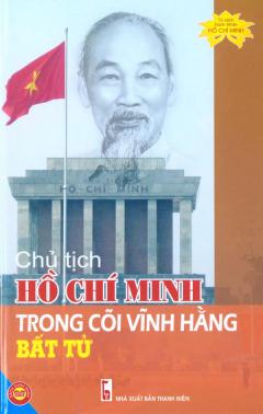 Chủ Tịch Hồ Chí Minh Trong Cõi Vĩnh Hằng Bất Tử