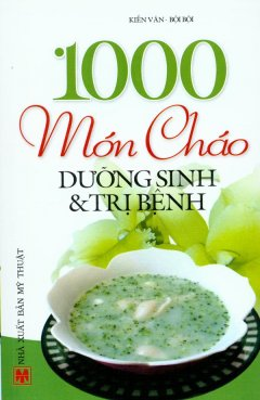 1000 Món Cháo Dưỡng Sinh Và Trị Bệnh