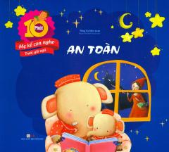 10 Phút Mẹ Kể Con Nghe Trước Giờ Ngủ - An Toàn