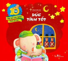 10 Phút Mẹ Kể Con Nghe Trước Giờ Ngủ - Đức Tính Tốt